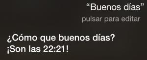 Siri, buenos días (dicho por la tarde) ¿Cómo que buenos días? ¡Son las 22:21!