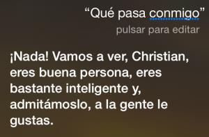 Siri, ¿Qué pasa conmigo? ¡Nada! Vamos a ver, Christian, eres buena persona, eres bastante inteligente y, admitámoslo, a la gente le gustas.