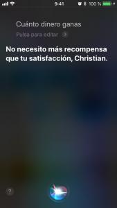 Siri, ¿cuánto dinero ganas? No necesito más recompensa que tu satisfacción, Christian.
