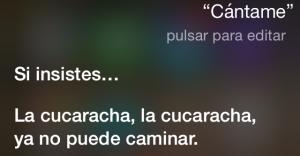 Siri, cántame. Si insistes… La cucaracha, la cucaracha, ya no puede caminar…