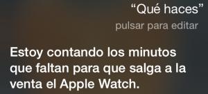 Siri, ¿Qué haces? Estoy contando los minutos que faltan para que salga a la venta el Apple Watch.