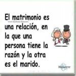 El matrimonio es una relación en la que una persona tiene razón, y la otra es le marido