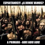 Espartanos!!! ¿A donde vamos? ¡A Primark! Auuu! Auuuu!