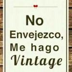 No envejezco, me hago vintage...