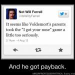 """Creo que los padres de Voldemort se tomaron el juego """"tengo tu nariz"""" demasiado en serio...."""
