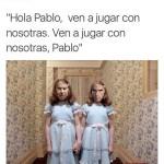 Hola, Pablo, ven a jugar con nostras, Pablo...