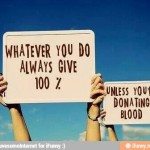 Hagas lo que hagas, da siempre el 100 % (salvo que estés donando sangre)