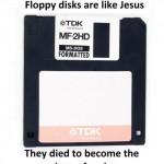 Los disquettes son como Jesús... Murieron para ser el icono de la salvación