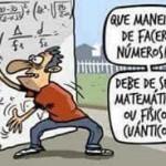 Qué manera de hacer números... Debe ser matemático o físico cuántico... Qué va, es autónomo...