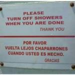 Cuando usas Google Translate tal cual.... Please turn off showers when you are done... Por favor vuelta lejos chaparrones cuando usted es hecho