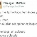 Me llamo Paco Fernández y soy cuñado. Hola, Paco. Llevo 63 días sin opinar de lo que no sé. Te mereces un aplauso. Así no se aplaude