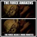 El despertar de la fuerza... La fuerza necesita 5 minutos más...