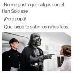 No me gusta que salgas con el Han Solo ese, que luego te salen los niños feos...