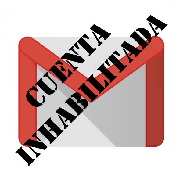 Gmail: Cuenta inhabilitada o suspendida. Causas y solución