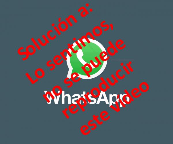 WhatsApp: no se puede reproducir vídeo. Causas y solución