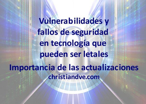 Vulnerabilidades y fallos de seguridad que pueden ser letales. Importancia de las actualizaciones