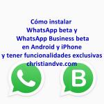 Cómo instalar WhatsApp/WhatsApp Business beta en Android y iPhone y tener funcionalidades exclusivas