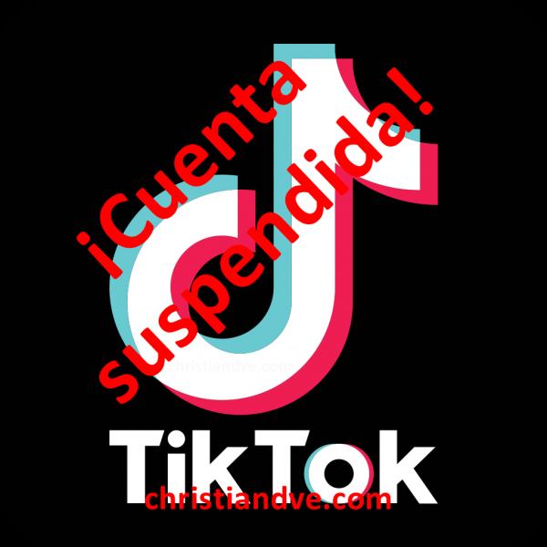 TikTok: Cuenta suspendida. Causas y solución que funciona