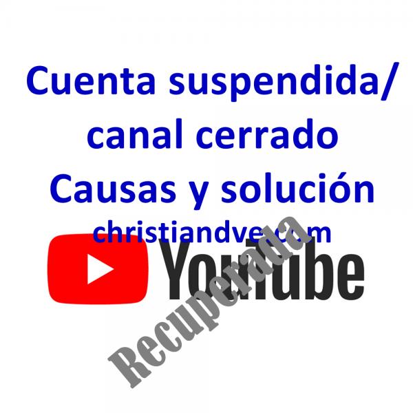 YouTube: cuenta suspendida o canal cerrado. Causas y solución para recuperarla