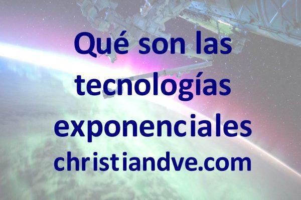 Qué son las tecnologías exponenciales, cuáles son y en qué consisten