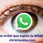 Proteger WhatsApp de espías: 22 opciones y trucos que quizá no conozcas