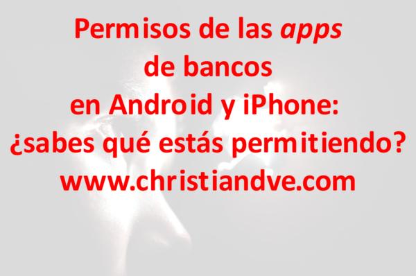 Permisos de apps de bancos en Android y iPhone: ¿sabes qué estás permitiendo? 7 recomendaciones