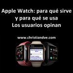 Apple Watch: para qué sirve y para qué se usa. 25 usuarios opinan