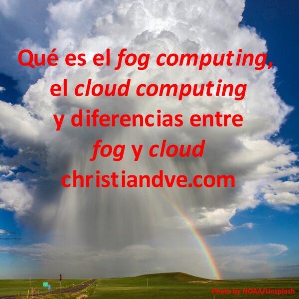 Qué es el fog computing y el cloud computing. Diferencias entre la niebla y la nube