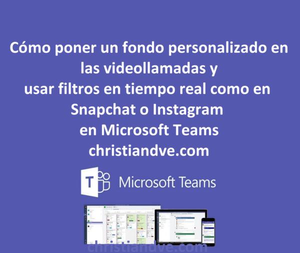 Teams: cómo poner un fondo personalizado y filtros/efectos en tiempo real en las videollamadas