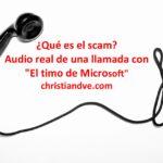 ¿Qué es el scam? Timo de Microsoft: audio real de una llamada