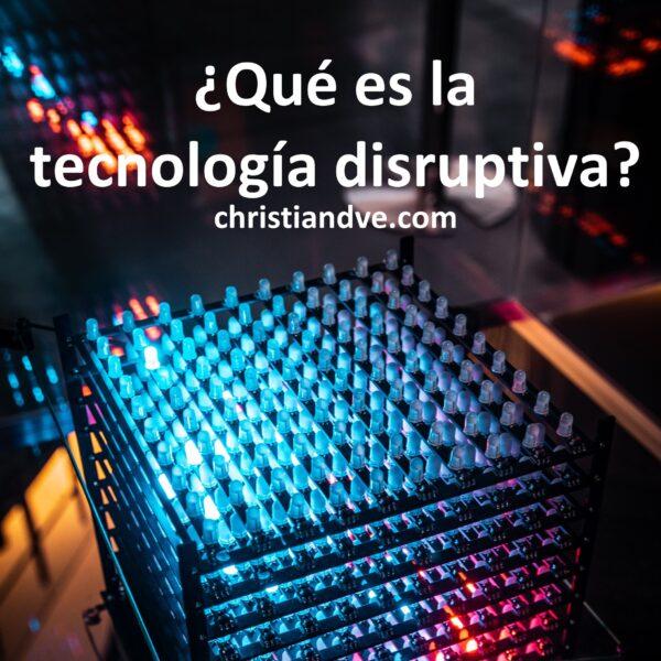 ¿Qué es la tecnología disruptiva?